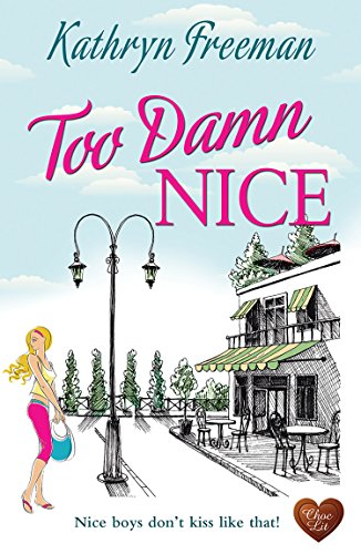 Too Damn Nice (Choc Lit): A wonderful romance. The perfect summer read! by [Freeman, Kathryn]