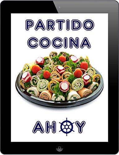 Partido Cocina Ahoy: Los 1000 mejores recetas para celebrar por Peggy Sokolowski