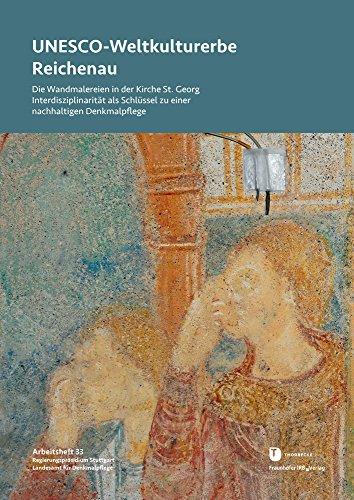 UNESCO-Weltkulturerbe Reichenau: Die Wandmalereien in der Kirche St. Georg. Interdisziplinarität als Schlüssel zu einer nachhaltigen Denkmalpflege ... im Regierungspräsidium Stuttgart, Band 33) -