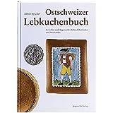 Ostschweizer Lebkuchenbuch: St. Galler und Appenzeller Biber, Biberfladen und Verwandte