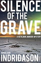 Silence Of The Grave (Reykjavik Murder Mysteries Book 2)