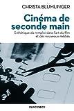 Telecharger Livres Cinema de seconde main Esthetique du remploi dans l art du film et des nouveaux medias (PDF,EPUB,MOBI) gratuits en Francaise