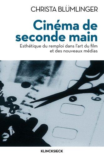 Cinéma de seconde main : Esthétique du remploi dans l'art du film et des nouveaux médias
