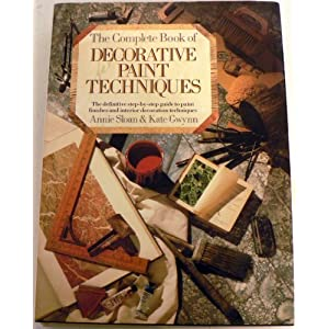 Complete Book of Decorative Paint Techniques: A Step-by-step Source Book of Paint-fin
