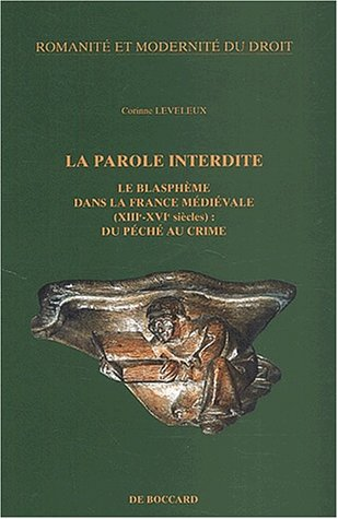La parole interdite. : Le blasphème dans la France médiévale (XIIIe-XVIe siècles) : du péché au crime