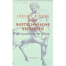 Das biotechnische Zeitalter. Die Geschäfte mit der Genetik