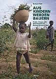 Aus Kindern werden Bauern: Kinder-, Frauen- und Männerarbeit von Bamana-Bauern in Mali -