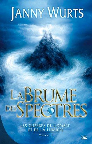 Les Guerres de l'Ombre et de la Lumière, tome 1 : La Brume des spectres par Janny Wurts