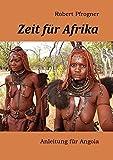 Zeit für Afrika: Anleitung für Angola - Robert Pfrogner
