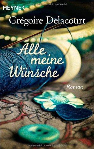 Buchseite und Rezensionen zu 'Alle meine Wünsche: Roman' von Grégoire Delacourt
