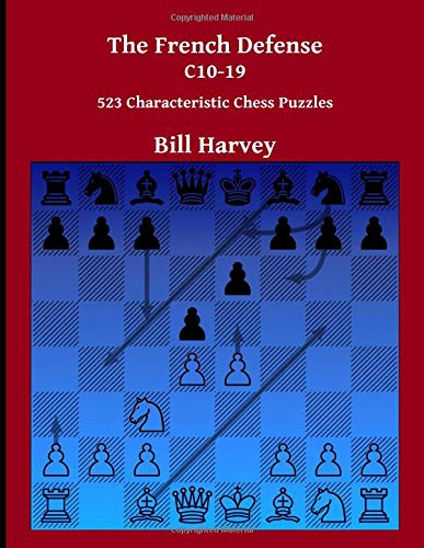 The French Defense C10-19: 523 Characteristic Chess Puzzles por Bill Harvey
