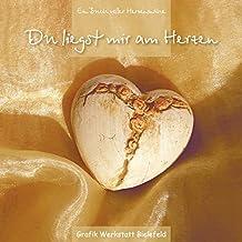 Du liegst mir am Herzen: Ein Buch voller Herzensnähe