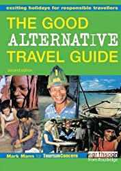 The Good Alternative Travel Guide: Exciting Holidays for Responsible Travelers