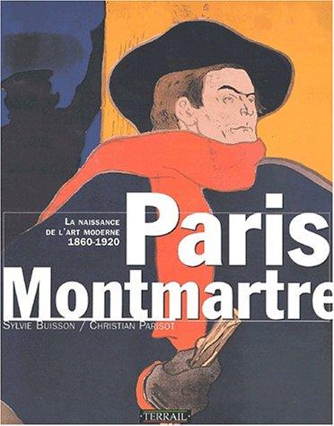 Paris Montmartre : La naissance de l'art moderne, 1860-1920