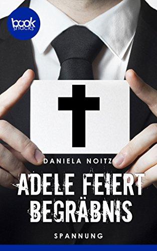 Buchseite und Rezensionen zu 'Adele feiert Begräbnis (Kurzgeschichte, Krimi) (Die 'booksnacks' Kurzgeschichten Reihe)' von Daniela Noitz