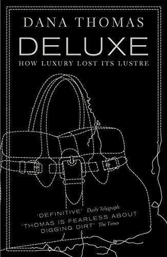 Deluxe: How Luxury Lost its Lustre por Dana Thomas