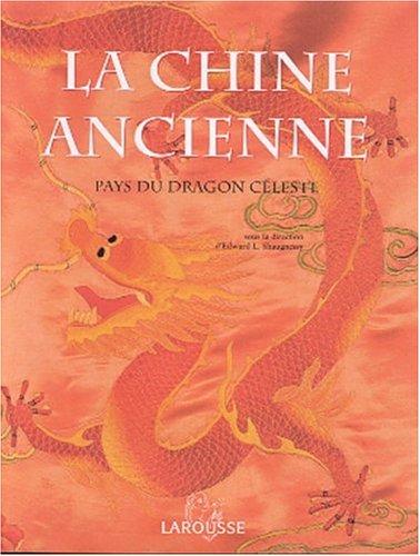 La Chine Ancienne : Pays du dragon céleste par Collectif