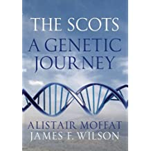 The Scots: A Genetic Journey by Alistair Moffat (2011-04-04)