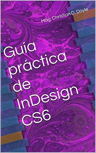 Guía práctica de InDesign CS6 por Christian D. Doyle