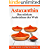 Astaxanthin: Das stärkste Antioxidans der Welt (Anti-Aging, Allergien, Hauterkrankungen, Herz-Kreislauferkrankungen, Sport, Vegan / WISSEN KOMPAKT)