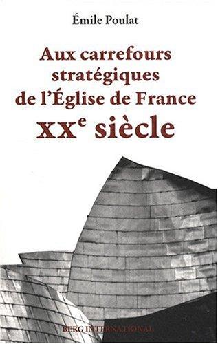 Aux carrefours stratégiques de l'Eglise de France: XXe siècle. par  Emile Poulat