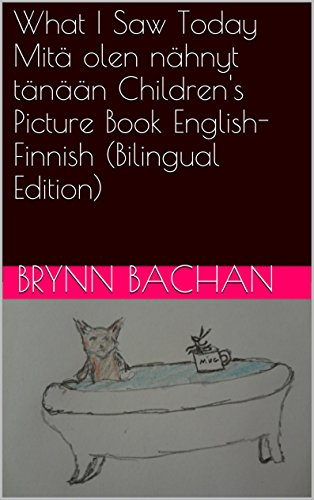 What I Saw Today Mitä olen nähnyt tänään Children's Picture Book English-Finnish (Bilingual Edition) (English Edition)