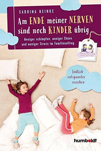 Am Ende meiner Nerven sind noch Kinder übrig: Weniger schimpfen, weniger Chaos und weniger Stress im Familienalltag. Mamahoch2: Endlich entspannter erziehen. (humboldt - Eltern & Kind)