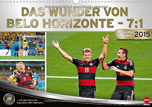 Das Wunder von Belo Horizonte - 7:1 (Wandkalender 2015 DIN A3 quer): DER offizielle Kalender zu DEM Spiel des Turniers 2014! (Monatskalender, 14 Seiten)