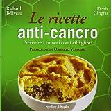 Le ricette anti-cancro. Prevenire i tumori con i cibi giusti