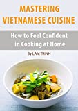 MASTERING VIETNAMESE CUISINE: How to Feel Confident in Cooking at Home (English Edition)