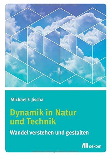Dynamik in Natur und Technik: Wandel verstehen und gestalten