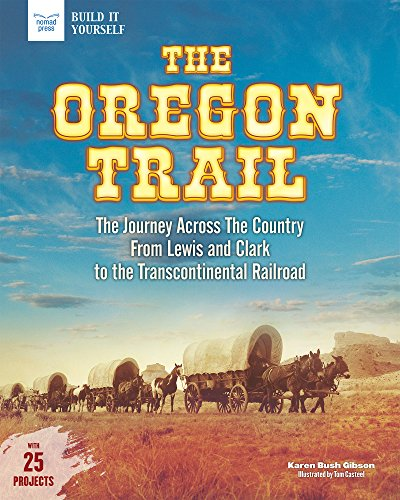 Descarga gratuita The Oregon Trail: The Journey Across the Country From Lewis and Clark to the Transcontinental Railroad with 25 Projects (Build It Yourself) Epub