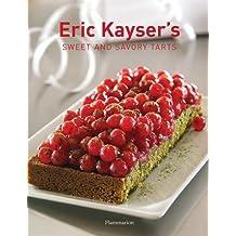 Eric Kayser's Sweet and Savory Tarts by Eric Kayser (2007-05-08)