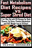 Fast Metabolism Diet Recipes vs. Super Shred Diet: 2-in-1 Box Set with 105 Recipes for Body Cleanse, Fat Detox, Flawless Metabolism and FAST Weight Loss in 28 Days! by Olivia Gonzalez (2014-12-12)