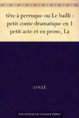 Couverture du livre tête à perruque ou Le bailli : petit conte dramatique en 1 petit acte et en prose, La