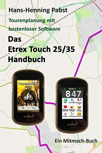 Das Etrex 25/35 Touch Handbuch (Tourenplanung mit kostenloser Software, Band 4) (Garmin Bedienungsanleitung)