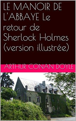 LE MANOIR DE L'ABBAYE Le retour de Sherlock Holmes (version illustrée) par Arthur Conan Doyle