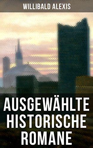 Ausgewählte historische Romane von Willibald Alexis: Werke des
