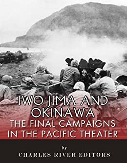 Iwo Jima and Okinawa: The Final Campaigns in the Pacific Theater (English Edition) von [Charles River Editors]