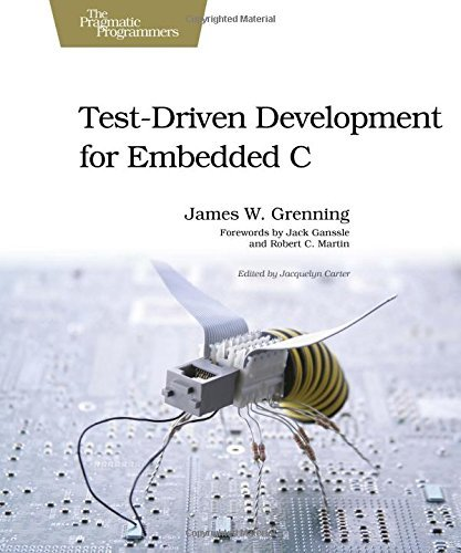 Test Driven Development for Embedded C (Pragmatic Programmers) by James W. Grenning (May 5, 2011) Paperback