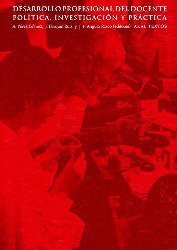 Desarrollo profesional del docente : política, investigación y práctica por J. Félix Angulo Rasco