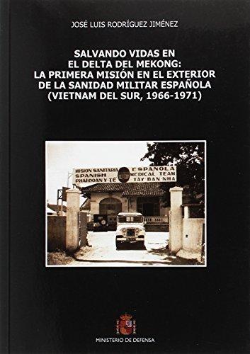 Salvando vidas en el delta del Mekong: la primera misión en el exterior de la sanidad militar española : Vietnam del sur, 1966-1971 por José Luis Jiménez Rodríguez