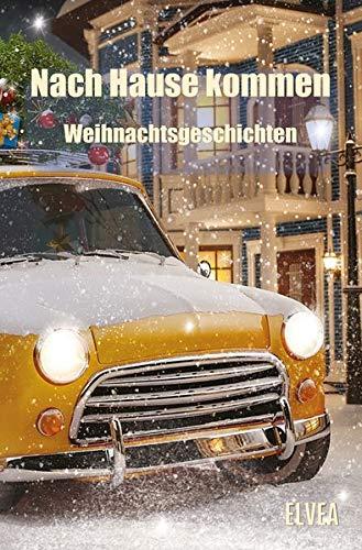 Nach Hause kommen: Weihnachtsgeschichten