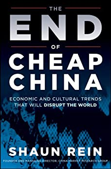 The End of Cheap China: Economic and Cultural Trends that Will Disrupt the World by [Rein, Shaun]