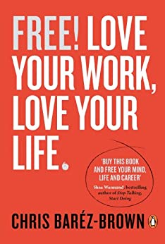Free!: Love Your Work, Love Your Life (Portfolio Non Fiction) by [Baréz-Brown, Chris]