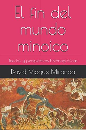 El fin del mundo minoico: Teorías y perspectivas historiográficas por David Vioque Miranda