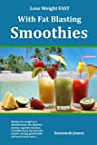 Lose Weight FAST With Fat Blasting Smoothies