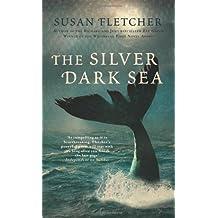 By Susan Fletcher The Silver Dark Sea [Hardcover]