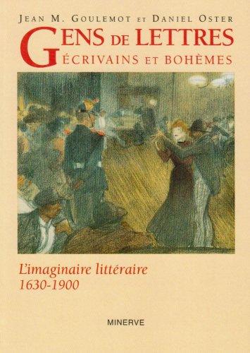 Gens de lettres, écrivains et bohèmes : L'imaginaire littéraire, 1630-1900