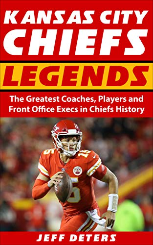 Kansas City Chiefs Legends: The Greatest Coaches, Players and Front Office Execs in Chiefs History (English Edition)